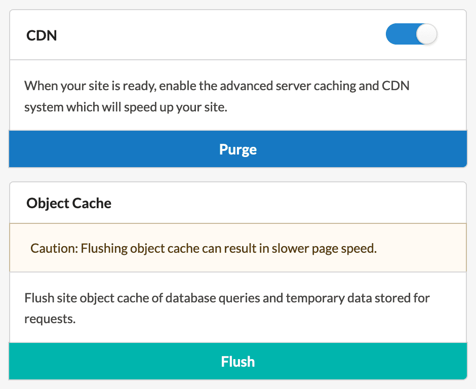 A screenshot of the MyPressable Control Panel, with the following configurations: CDN settings: Toggle to the right, indicating On. Description: When your site is ready, enable the advanced server caching and CDN System which will speed up your site. Button: Purge. Object Cache. Caution: Flushing object cache can result in slower page speed. Description: Flush site object cache of database queries and temporary data stored for requests. Button: Flush.